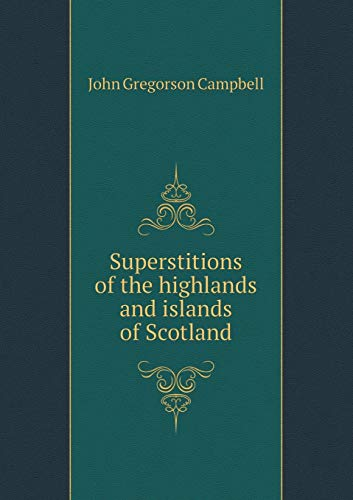 9785518468825: Superstitions of the highlands and islands of Scotland