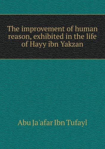 9785518469938: The improvement of human reason, exhibited in the life of Hayy ibn Yakzan
