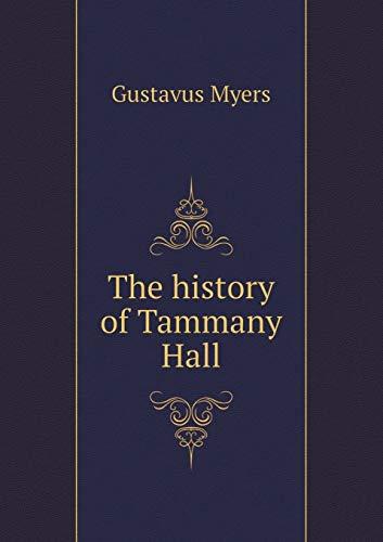The history of Tammany Hall: Gustavus Myers