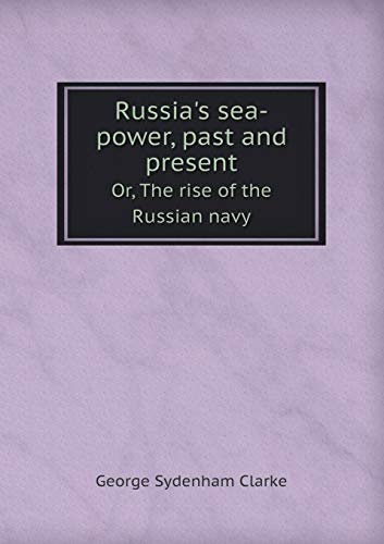 9785518478923: Russia's Sea-Power, Past and Present Or, the Rise of the Russian Navy