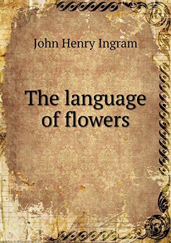 The Language of Flowers (Paperback): John Henry Ingram