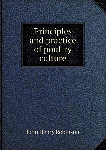 Principles and practice of poultry culture (Paperback): John Henry Robinson