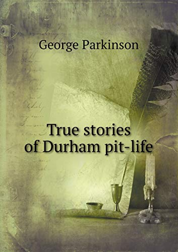 9785518485129: True Stories of Durham Pit-Life