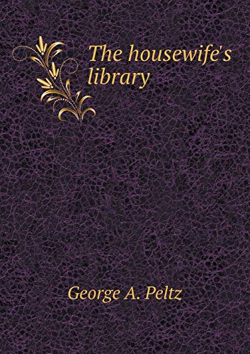 The Housewife's Library: George a Peltz