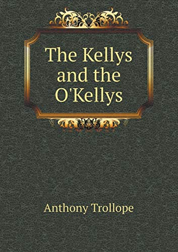 The Kellys and the O'Kellys: Trollope Anthony