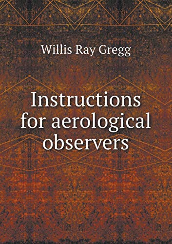 Instructions for aerological observers (Paperback): Willis Ray Gregg