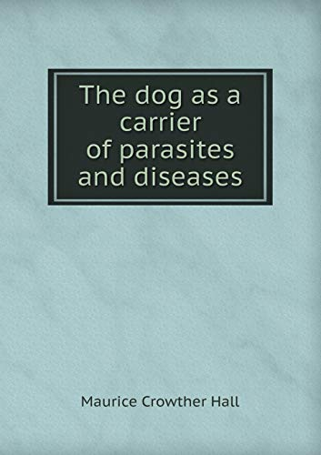 9785518493827: The Dog as a Carrier of Parasites and Diseases