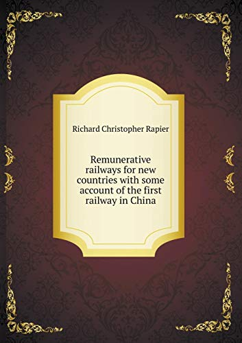 Remunerative railways for new countries with some: Christopher Rapier Richard