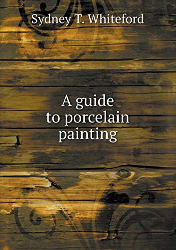 9785518499249: A Guide to Porcelain Painting