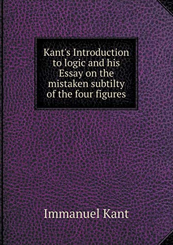 9785518500440: Kant's Introduction to Logic and His Essay on the Mistaken Subtilty of the Four Figures