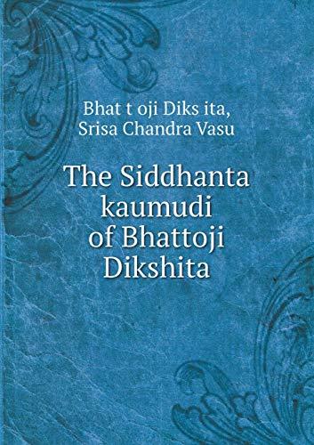 The Siddhanta kaumudi of Bhattoji Dikshita (Paperback): Diks?ita Bhat?t?oji, Chandra