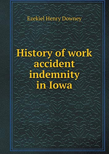 9785518506237: History of work accident indemnity in Iowa