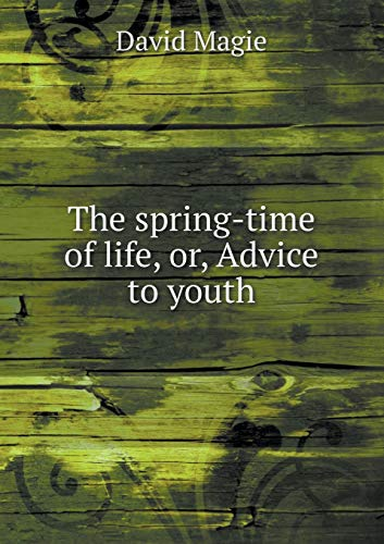 9785518508248: The spring-time of life, or, Advice to youth
