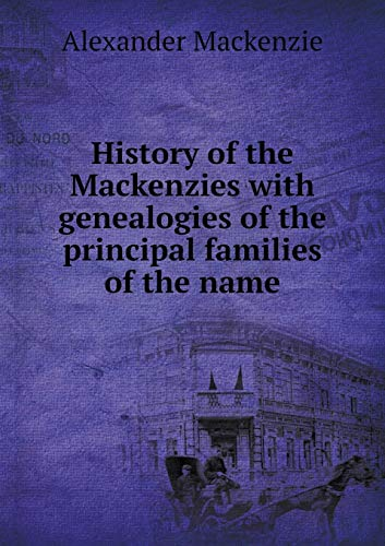 9785518515109: History of the Mackenzies with genealogies of the principal families of the name
