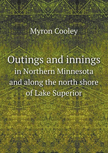 9785518517073: Outings and Innings in Northern Minnesota and Along the North Shore of Lake Superior