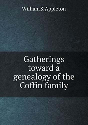 9785518525719: Gatherings toward a genealogy of the Coffin family