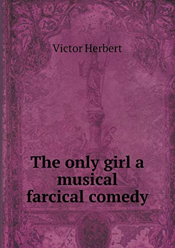 9785518527089: The only girl a musical farcical comedy
