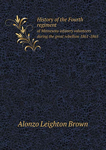 History of the Fourth regiment: of Minnesota: Leighton Brown Alonzo