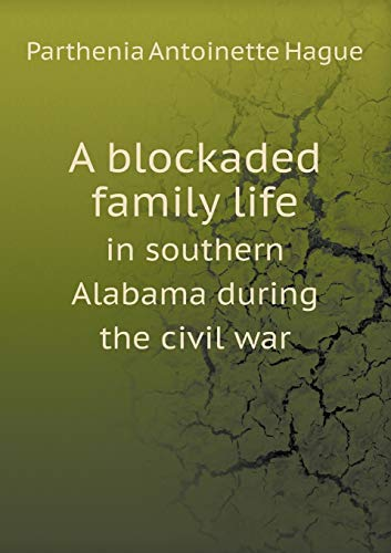 9785518530911: A blockaded family life in southern Alabama during the civil war