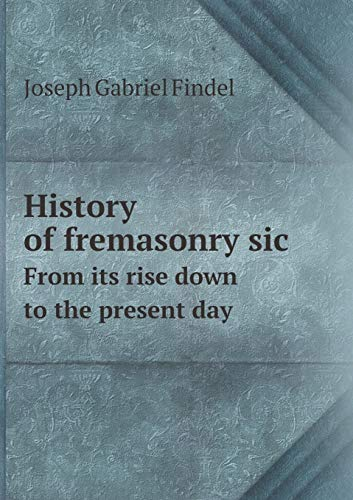 9785518542044: History of fremasonry sic From its rise down to the present day