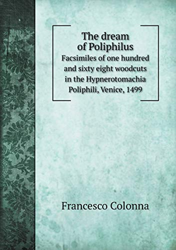 9785518542242: The Dream of Poliphilus Facsimiles of One Hundred and Sixty Eight Woodcuts in the Hypnerotomachia Poliphili, Venice, 1499