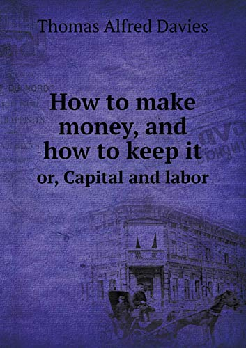How to make money, and how to: Alfred Davies Thomas