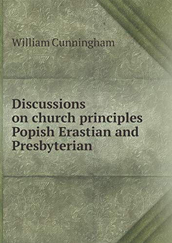 9785518554986: Discussions on Church Principles Popish Erastian and Presbyterian