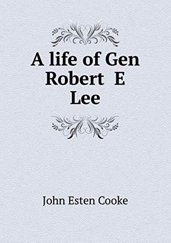 A Life of Gen Robert E Lee: John Esten Cooke