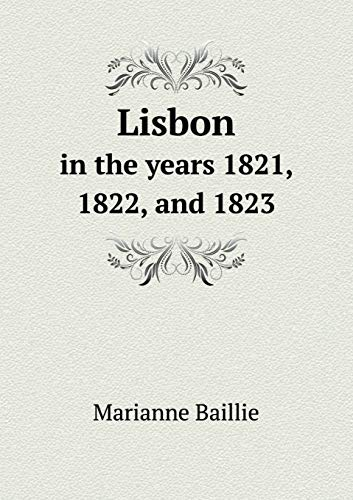 Lisbon: in the years 1821, 1822, and: Baillie Marianne