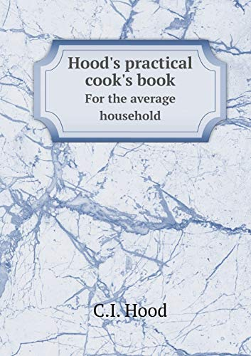 Hood s practical cook s book: For: Hood C.I.