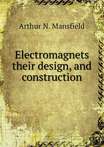 9785518565753: Electromagnets their design, and construction