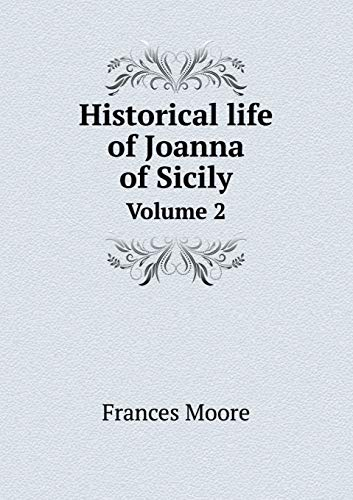 Historical life of Joanna of Sicily: Volume: Moore Frances