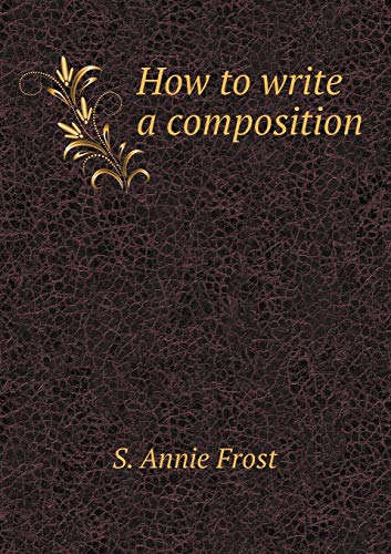9785518573116: How to write a composition