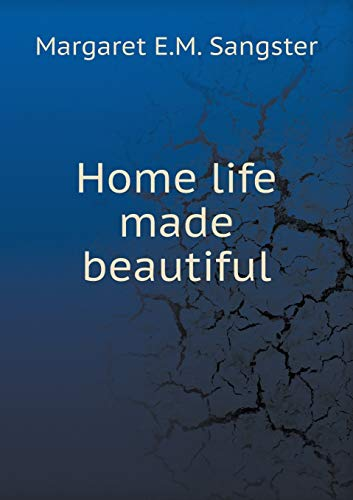 Home life made beautiful (Paperback): E.M. Sangster Margaret