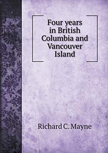 9785518576155: Four years in British Columbia and Vancouver Island