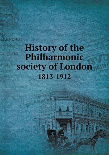 History of the Philharmonic society of London: