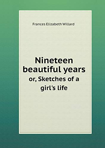 9785518577541: Nineteen beautiful years or, Sketches of a girl's life