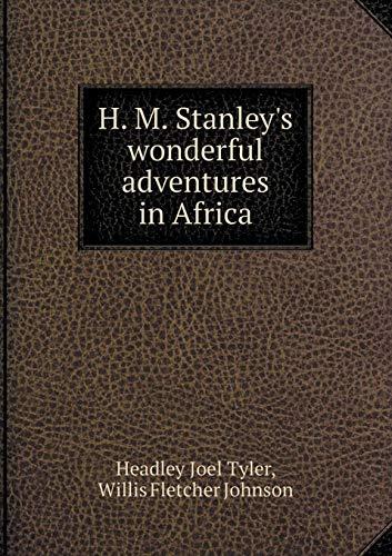 H. M. Stanley s wonderful adventures in: Joel Tyler Headley,