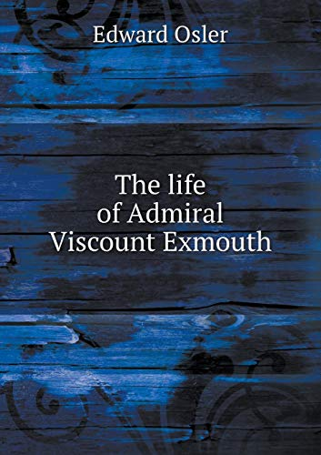 9785518584457: The Life of Admiral Viscount Exmouth