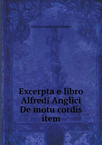 Excerpta e libro Alfredi Anglici De motu: Anglicus philsopher Alfredus