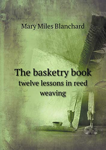 9785518609167: The basketry book twelve lessons in reed weaving
