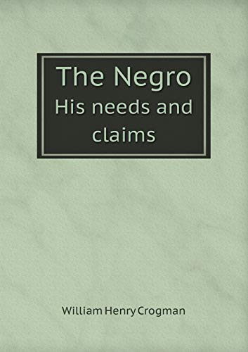 9785518612082: The Negro His needs and claims