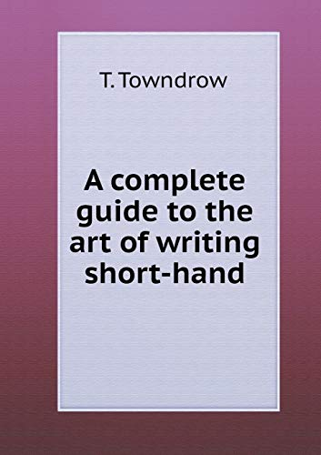 9785518615946: A Complete Guide to the Art of Writing Short-Hand