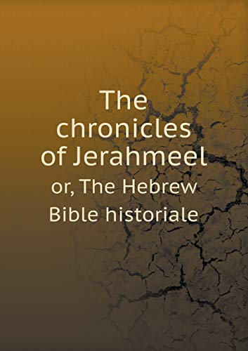 9785518618169: The chronicles of Jerahmeel or, The Hebrew Bible historiale