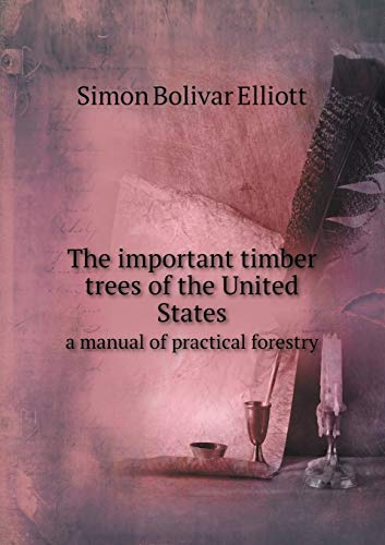 9785518620667: The important timber trees of the United States a manual of practical forestry