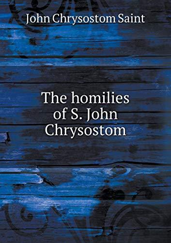 9785518628564: The homilies of S. John Chrysostom