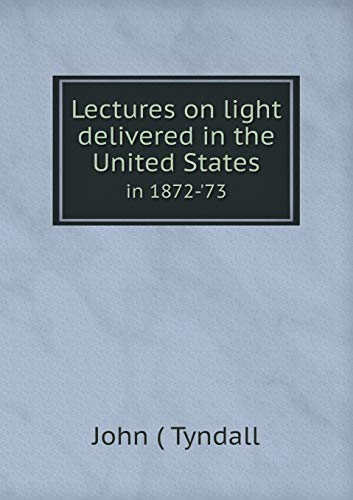 9785518629233: Lectures on light delivered in the United States in 1872-'73