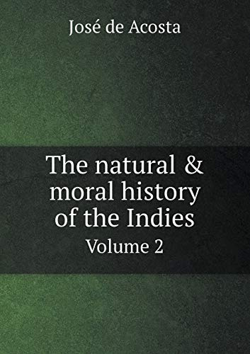 The natural moral history of the Indies: de Acosta JosÃ