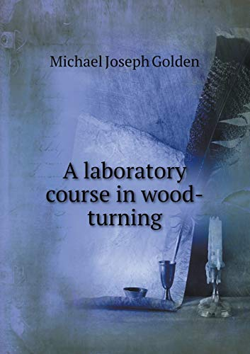 9785518644175: A laboratory course in wood-turning