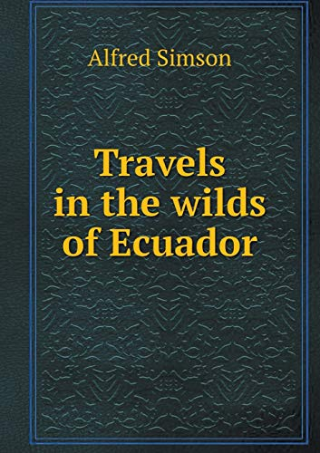 9785518647114: Travels in the wilds of Ecuador
